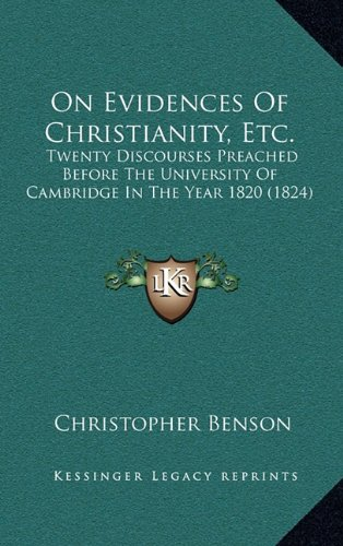 On Evidences of Christianity, Etc.: Twenty Discourses Preached Before the University of Cambridge in the Year 1820 (1824)