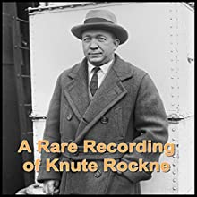 A Rare Recording of Knute Rockne  by Knute Rockne Narrated by Knute Rockne