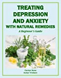 Treating Depression and Anxiety with Natural Remedies: A Beginners Guide (Health Matters Book 15)