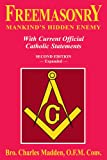 Charles Madden Freemasonry: Mankind's Hidden Enemy: With Current Official Catholic Statements