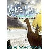 Dragon Isle (The Legend of Vanx Malic Book 2) ~ M. R. Mathias