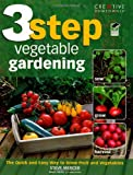 3-Step Vegetable Gardening: The Quick and Easy Way to Grow Super-Fresh Produce