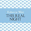 This Real Night (       UNABRIDGED) by Rebecca West Narrated by Harriet Carmichael