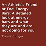 An Athlete's Friend or Foe: Energy Bars: A Detailed Look at Energy Bars and What They Are and Are Not Doing for You | Trevor Clinger