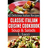 "Classic Italian Cuisine Cookbook - 42 Delicious Italian Soups and Salad Recipes (2 Fabulous ""Classic Italian"" Cookbooks) ~ L. Lucci"