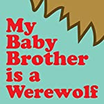 My Baby Brother Is a Werewolf |  Wordboy