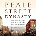 Beale Street Dynasty: Sex, Song, and the Struggle for the Soul of Memphis Audiobook by Preston Lauterbach Narrated by Mirron Willis
