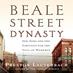 Beale Street Dynasty: Sex, Song, and the Struggle for the Soul of Memphis | Preston Lauterbach