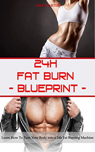24h Fat Burn Blueprint: Learn How To Turn Your Body into a 24h Fat Burning Machine (English Edition)
