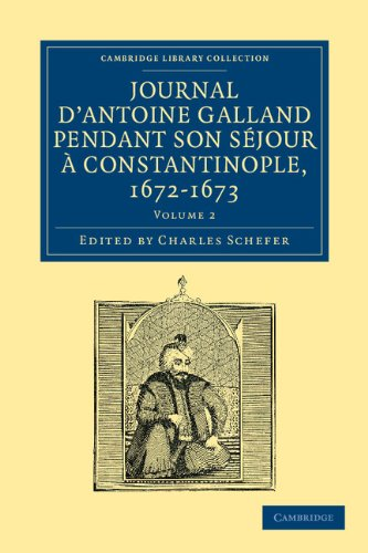 Journal d ' Antoine Galland pendant son séjour à Constantinople, 1672 – 1673 (Cambridge Library Collection - Travel, Middle East and Asia Minor)
