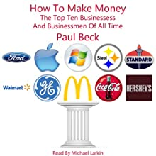 How to Make Money: The Top Ten Businesses and Business Men of All Time Audiobook by Paul Beck Narrated by Michael Larkin