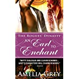 An Earl to Enchant: The Rogues' Dynasty ~ Amelia Grey