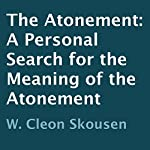 The Atonement: A Personal Search for the Meaning of the Atonement | W. Cleon Skousen