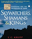 Skywatchers, Shamans & Kings: Astronomy and the Archaeology of Power (Delete (Wiley Popular Science)) (0471329754) by Krupp, E. C.