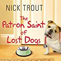 The Patron Saint of Lost Dogs Audiobook by Nick Trout Narrated by Peter Berkrot