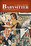 img - for Babysitter: An American History 1st edition by Forman-Brunell, Miriam (2009) Hardcover book / textbook / text book