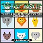 What Am I? Riddles and Brain Teasers for Kids: Zoo Animals | C Langkamp