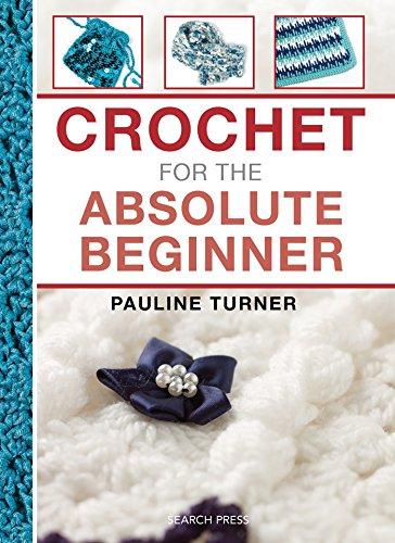 Crochet for the Absolute Beginner [Turner, Pauline] (Tapa Dura)