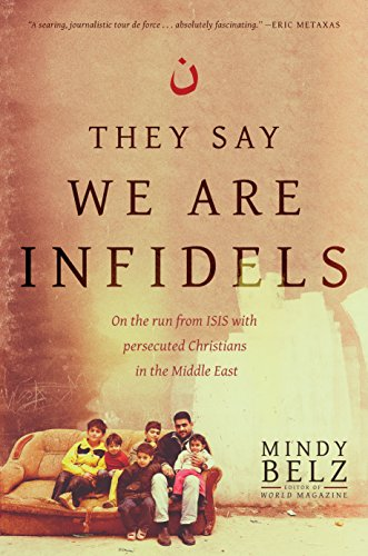 Download They Say We Are Infidels: On the Run from ISIS with Persecuted Christians in the Middle East
