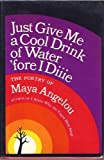 Just Give Me a Cool Drink of Water fore I Diie The Poetry of Maya Angelou