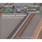 Bewegende Ansichten. Zwei Jahrzehnte Berliner S-Bahn.