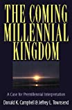 The Coming Millennial Kingdom: A Case for Premillennial Interpretation (082542352X) by Donald K. Campbell