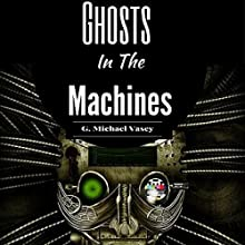 Ghosts in the Machines Audiobook by G. Michael Vasey Narrated by Darren Marlar