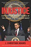 img - for Injustice: Exposing the Racial Agenda of the Obama Justice Department book / textbook / text book