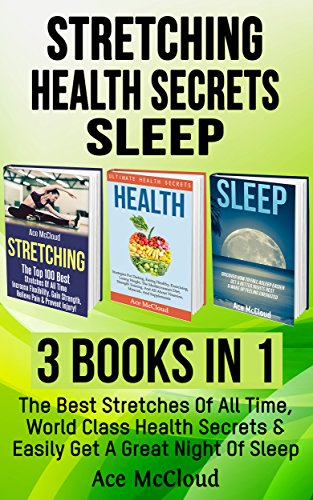 stretching-health-secrets-sleep-3-books-in-1-the-best-stretches-of-all-time-world-class-health-secre