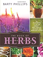 The Book of Herbs: An Illustrated A-Z of the World's Most Popular Culinary and Medical Plants
