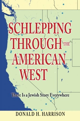 Schlepping Through The American West: There Is A Jewish Story Everywhere (Volume 1)