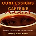 Confessions of a Caffeine Addict (       UNABRIDGED) by Marina Kushner Narrated by Sarianna Gregg