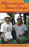Alternatives to the Peace Corps: A Guide to Global Volunteer Opportunities, 12th Edition