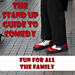 The Standup Guide to Comedy: Fun for All the Family | Jonathan Grant