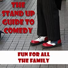 The Standup Guide to Comedy: Fun for All the Family Audiobook by Jonathan Grant Narrated by Jonathan Grant