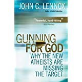 Gunning for God: Why the New Atheists are Missing the Target: A Critique of the New Atheismby John C. Lennox