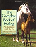 The Complete Book of Foaling: An Illustrated Guide for the Foaling Attendant (Howell reference books)