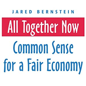 All Together Now: Common Sense for a Fair Economy | [Jared Bernstein]