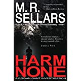 Harm None: A Rowan Gant Investigation (Rowan Gant Investigations, Book 1) ~ M. R. Sellars