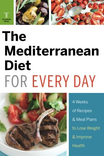 Mediterranean Diet for Every Day: 4 Weeks of Recipes &