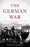 The German War: A Nation Under Arms, 1939�1945