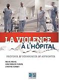 La violence à l'hôpital : Prévenir, désamorcer, affronter