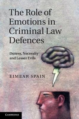 [(The Role of Emotions in Criminal Law Defences: Duress, Necessity and Lesser Evils )] [Author: Eimear Spain] [Nov-2011] PDF