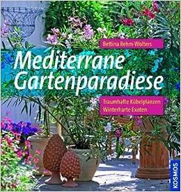 mediterrane gartenparadiese traumhafte k belpflanzen winterharte exoten bettina. Black Bedroom Furniture Sets. Home Design Ideas