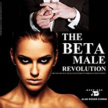 The Beta Male Revolution: Why Many Men Have Totally Lost Interest in Marriage in Today's Society | Livre audio Auteur(s) : Alan Roger Currie Narrateur(s) : Alan Roger Currie