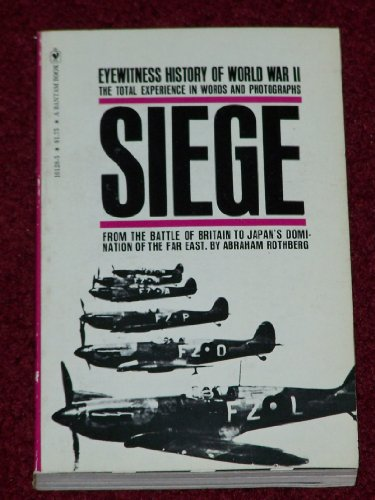 Siege : From the Battle of Britain to Japan's Domination of the Far East, Abraham Rothberg