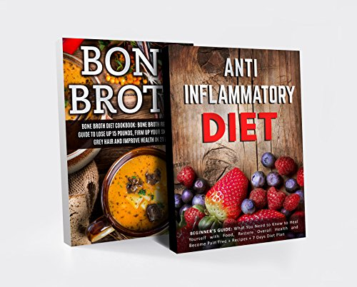 Bone Broth & Anti Inflammatory Diet Box Set: Lose Up 15 Pounds, Firm up Your Skin, Restore Overall Health and Become Pain Free (Bone Broth Diet, Bone Broth ... Inflammatory Cookbook , Bone Broth Power) by James Wayne