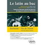 Le Latin au Bac Ecrit Oral Vie des Douze Cesars Vie de Neron Suetone Présentation Etude de l'Oeuvre