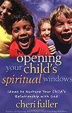 Opening Your Child's Spiritual Windows (0310224497) by Fuller, Cheri