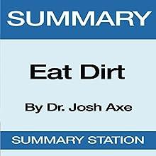 Summary of Eat Dirt by Dr. Josh Axe | Livre audio Auteur(s) :  Summary Station Narrateur(s) : Vanessa Moyen
